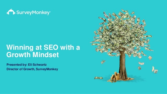 Winning at SEO with a Growth Mindset Presented by: Eli Schwartz Director of Growth, SurveyMonkey
