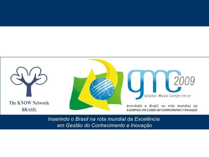 The KNOW Network Brasil www.tkn.org.br – falecom@tkn.org..br Inserindo o Brasil na rota mundial da Excelência  em Gestão d...