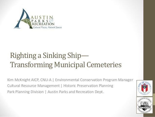 Righting a Sinking Ship— Transforming Municipal Cemeteries Kim McKnight AICP, CNU-A | Environmental Conservation Program M...
