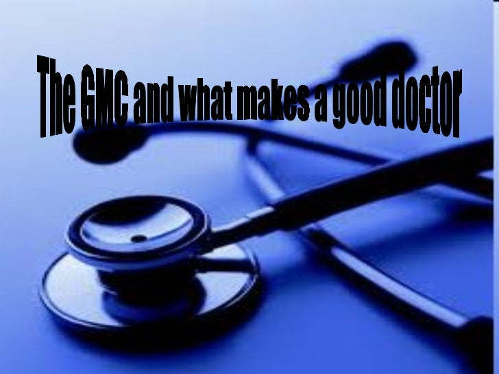 wat makes a good doctor A patient will have greater trust and confidence in a doctor's abilities when their visits are conducted with good manners and respect 6 respectful: patients want a physician who treats them like an individual and not just another medical problem or lab experiment in their office.