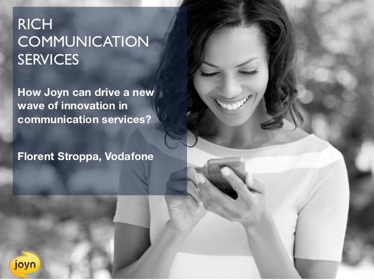 RICHCOMMUNICATIONSERVICESHow Joyn can drive a newwave of innovation incommunication services?Florent Stroppa, Vodafone