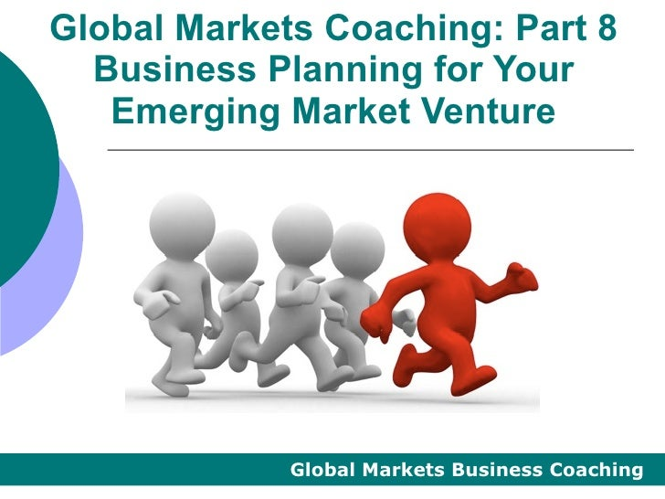 Global Markets Coaching: Part 8  Business Planning for Your   Emerging Market Venture             Global Markets Business ...