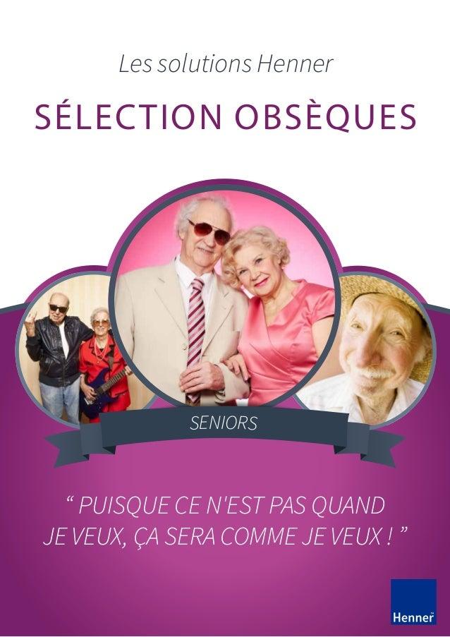 """SÉLECTION OBSÈQUES Les solutions Henner SENIORS """" PUISQUE CE N'EST PAS QUAND JE VEUX, ÇA SERA COMME JE VEUX ! """" Les soluti..."""