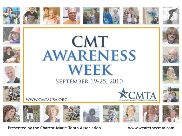 Presented by the Charcot-Marie-Tooth Association                          www.wearethecmta.com <br />