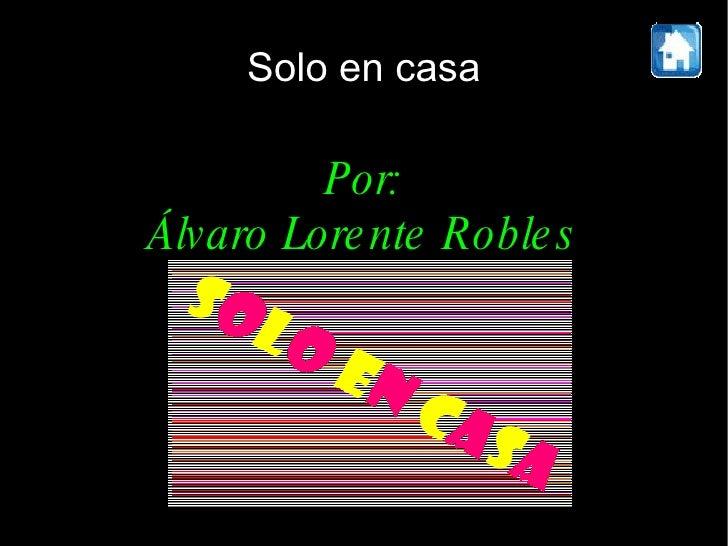 Solo en casa Por: Álvaro Lorente Robles