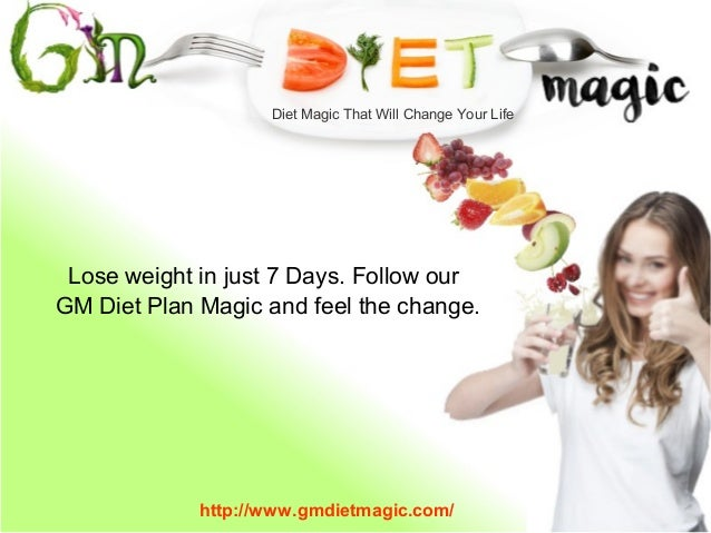 Lose weight in just 7 Days. Follow our GM Diet Plan Magic and feel the change. Diet Magic That Will Change Your Life http:...