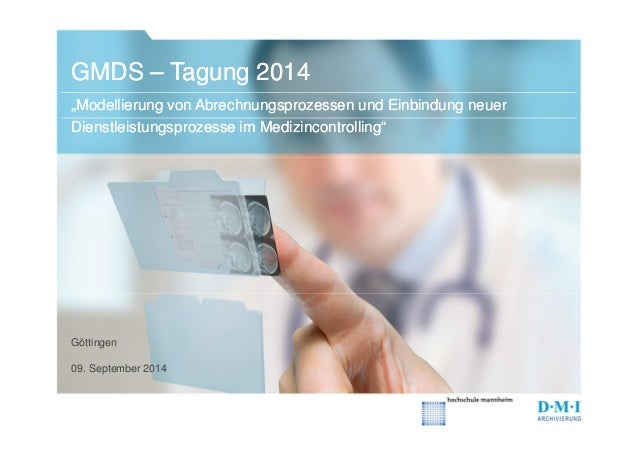 """GMDS –– Tagung 2014  """"Modellierung von Abrechnungsprozessen und Einbindung neuer  Dienstleistungsprozesse im Medizincontro..."""