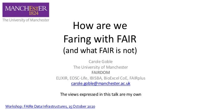 How are we Faring with FAIR (and what FAIR is not) Carole Goble The University of Manchester FAIRDOM ELIXIR, EOSC-Life, IB...