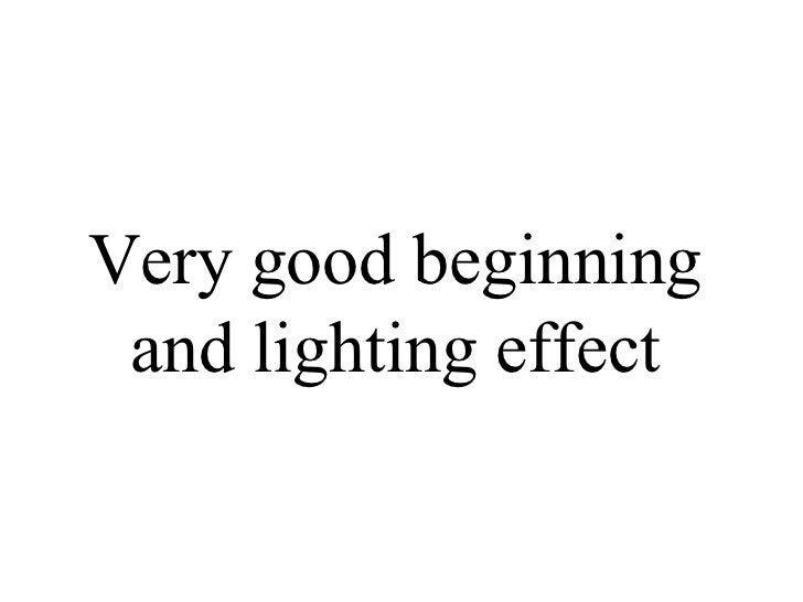 Very good beginning  and lighting effect