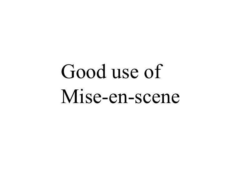 Good use of  Mise-en-scene