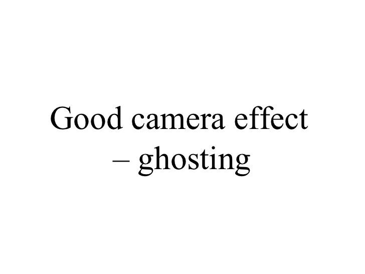 Good camera effect  –  ghosting