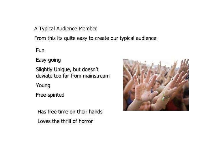 A Typical Audience Member  From this its quite easy to create our typical audience.  Fun Easy-going Slightly Unique, but d...