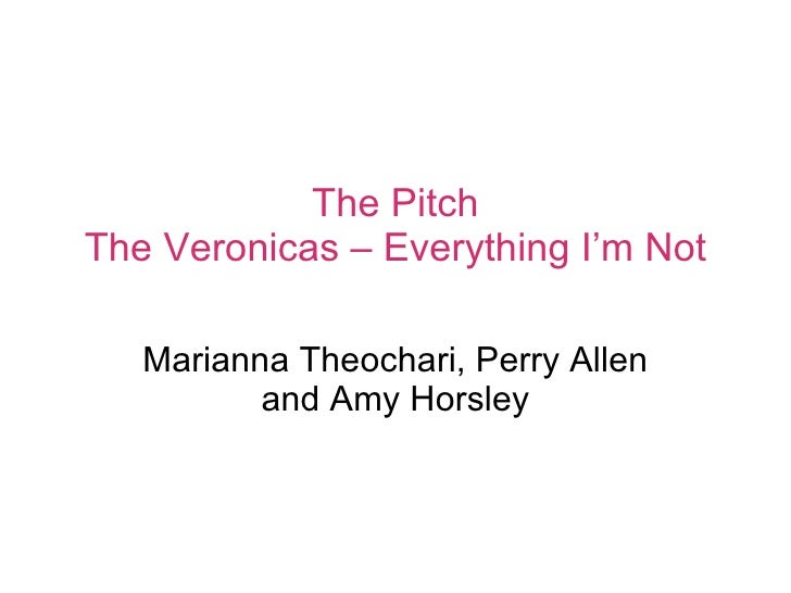 The Pitch The Veronicas – Everything I'm Not Marianna Theochari, Perry Allen and Amy Horsley