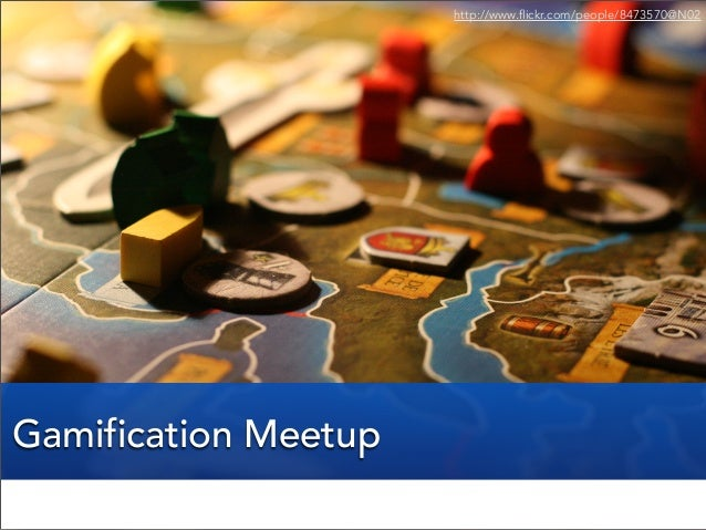 Gamification Meetup http://www.flickr.com/people/8473570@N02