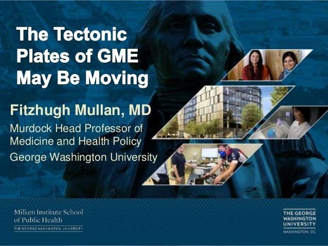 Fitzhugh Mullan, MD Murdock Head Professor of Medicine and Health Policy George Washington University