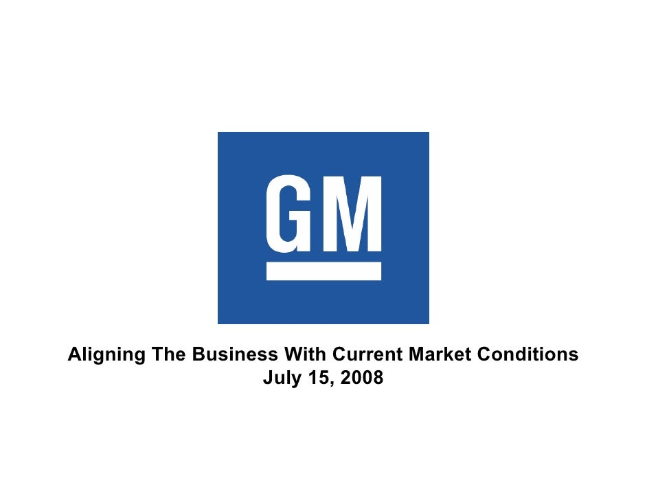 Aligning The Business With Current Market Conditions                     July 15, 2008