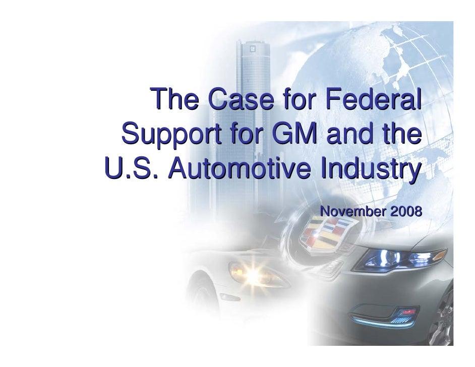 The Case for Federal  Support for GM and the U.S. Automotive Industry                 November 2008                       ...