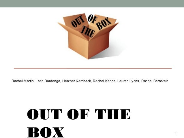 Rachel Martin, Leah Bordenga, Heather Kamback, Rachel Kehoe, Lauren Lyons, Rachel Bernstein        OUT OF THE        BOX  ...