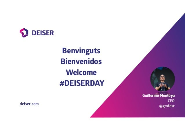 Benvinguts Bienvenidos Welcome #DEISERDAY Guillermo Montoya CEO @gmfdsrdeiser.com