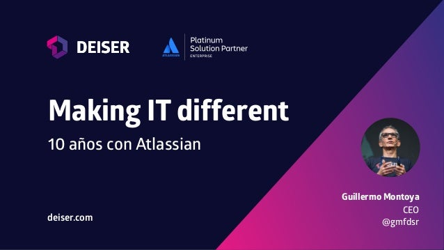 Making IT different 10 años con Atlassian Guillermo Montoya CEO @gmfdsrdeiser.com