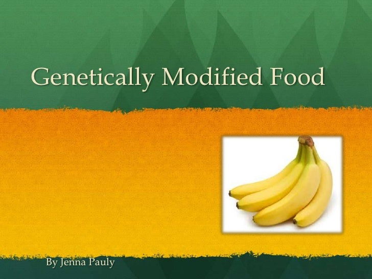 Genetically Modified Food By Jenna Pauly