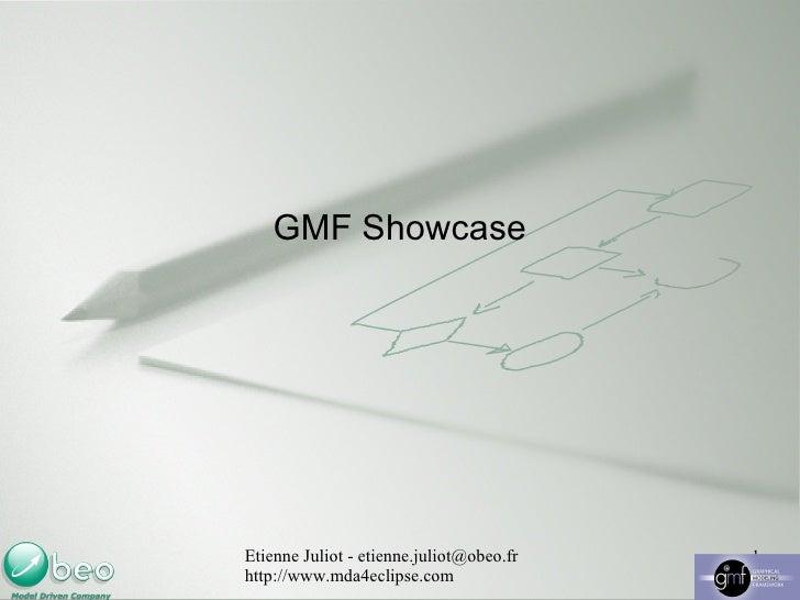 GMF Showcase Etienne Juliot - etienne.juliot@obeo.fr  http://www.mda4eclipse.com