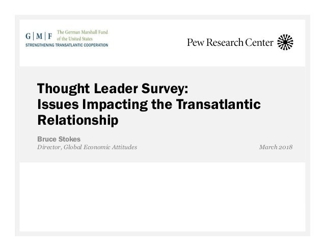 Thought Leader Survey: Issues Impacting the Transatlantic Relationship Bruce Stokes Director, Global Economic Attitudes Ma...