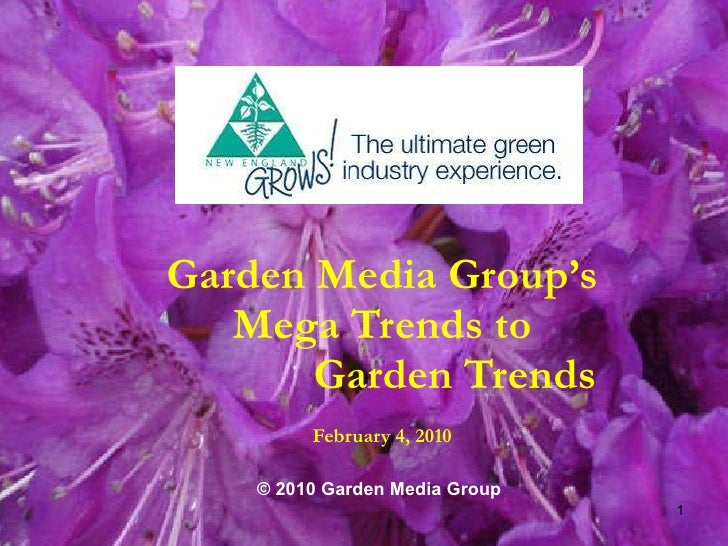 Garden Media Group's Mega Trends to Garden Trends February 4, 2010 © 2010 Garden Media Group