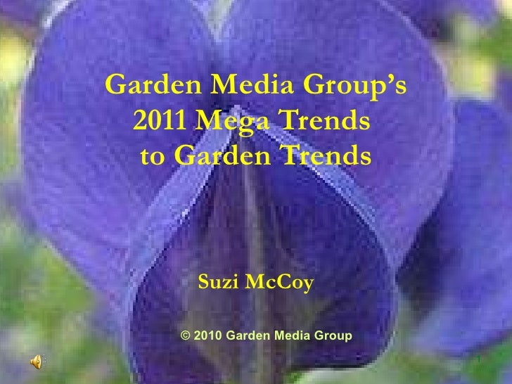 Garden Media Group's 2011 Mega Trends  to Garden Trends Suzi McCoy © 2010 Garden Media Group