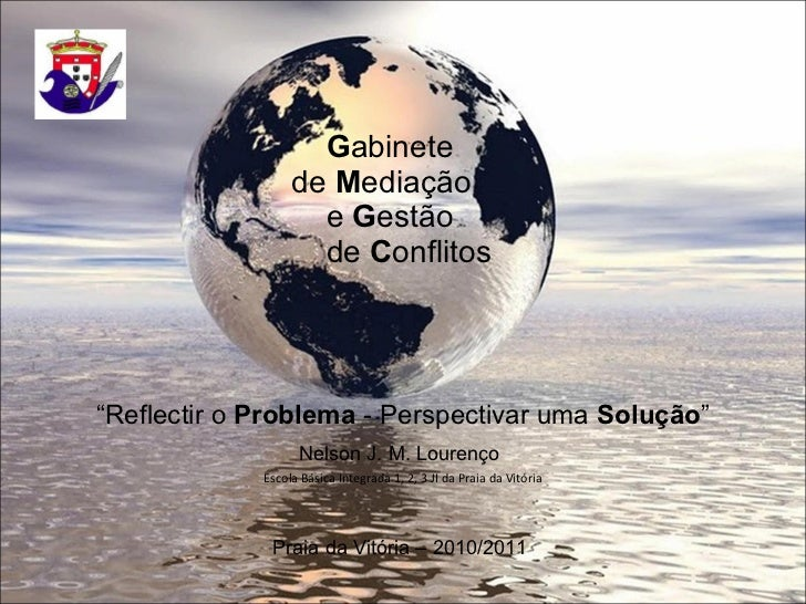 """G abinete   de  M ediação    e  G estão   de  C onflitos """" Reflectir o  Problema  - Perspectivar uma  Solução """" Nelson J. ..."""