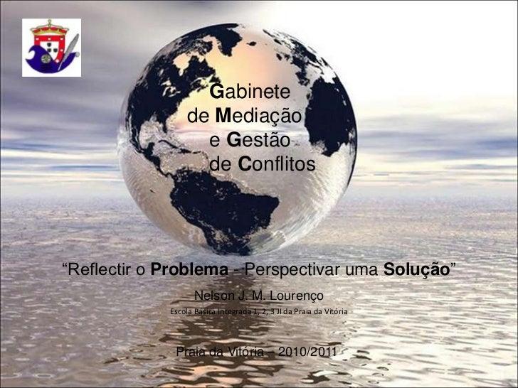 """Gabinetede Mediação e Gestãode Conflitos<br />""""Reflectir o Problema - Perspectivar uma Solução""""<br />Nelson J. M. Lourenço..."""