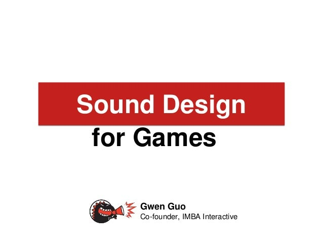 ?What goes behind Gwen Guo Co-founder, IMBA Interactive Sound Design for Games