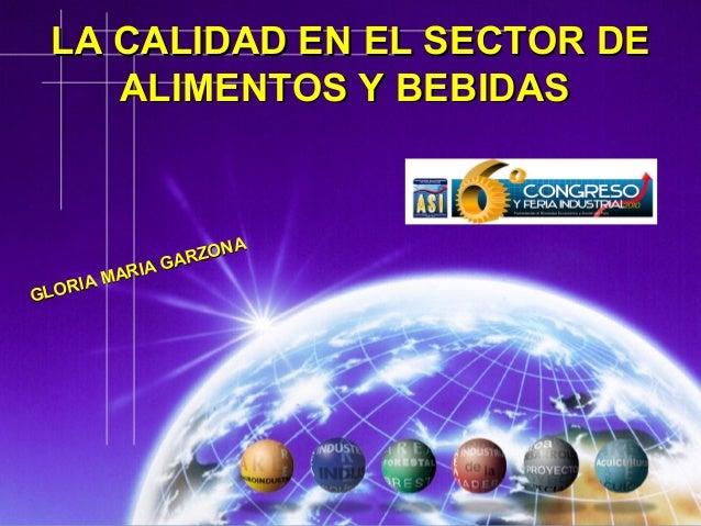 GLORIA MARIA GARZONA GLORIA MARIA GARZONA LA CALIDAD EN EL SECTOR DELA CALIDAD EN EL SECTOR DE ALIMENTOS Y BEBIDASALIMENTO...