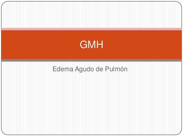 Edema Agudo de Pulmón GMH