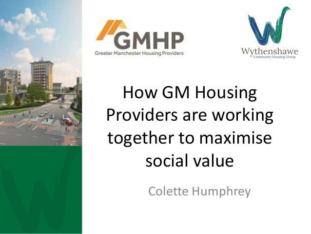 How GM Housing Providers are working together to maximise social value Colette Humphrey