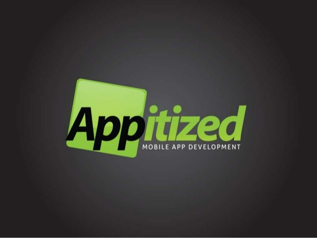 What We'll Cover…• Who are Appitized?• What's Happening in the World of the  Smartphone?• What's A Mobile App?• Mobile App...