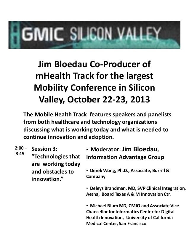 Jim Bloedau Co-Producer of mHealth Track for the largest Mobility Conference in Silicon Valley, October 22-23, 2013 The Mo...