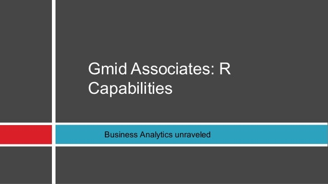 Gmid Associates: R Capabilities Business Analytics unraveled