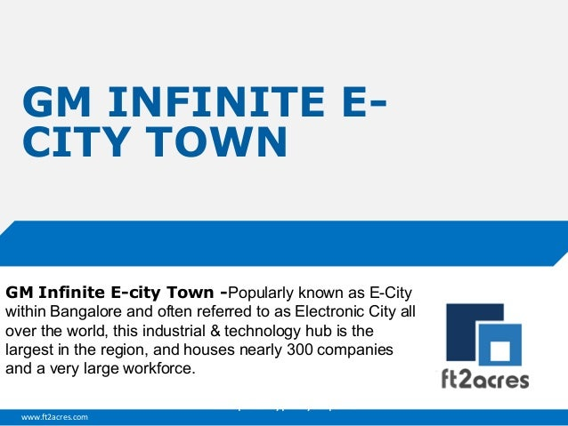 GM INFINITE ECITY TOWN  GM Infinite E-city Town -Popularly known as E-City within Bangalore and often referred to as Elect...