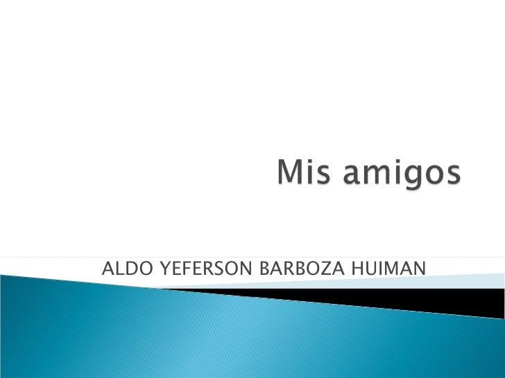 ALDO YEFERSON BARBOZA HUIMAN