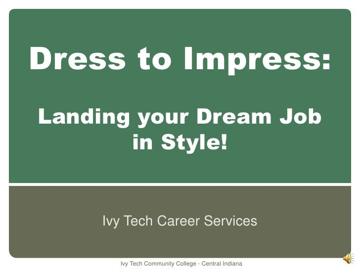 Dress to Impress:Landing your Dream Job in Style!<br />Ivy Tech Career Services<br />Ivy Tech Community College - Central ...