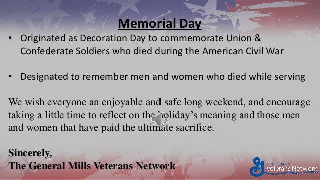 Memorial Day • Originated as Decoration Day to commemorate Union & Confederate Soldiers who died during the American Civil...