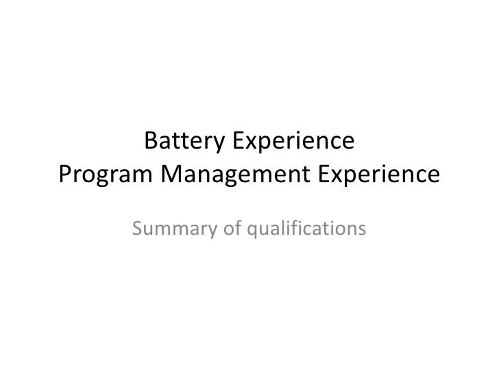 Battery Experience Program Management Experience      Summary of qualifications