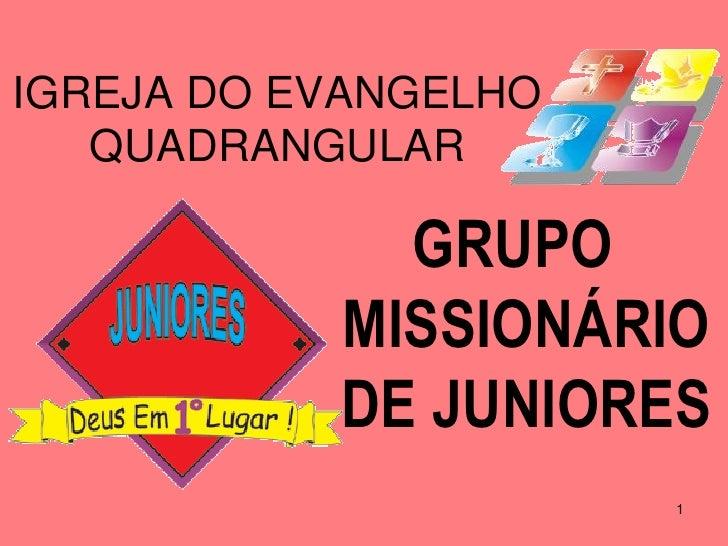 IGREJA DO EVANGELHO   QUADRANGULAR             GRUPO           MISSIONÁRIO           DE JUNIORES                      1