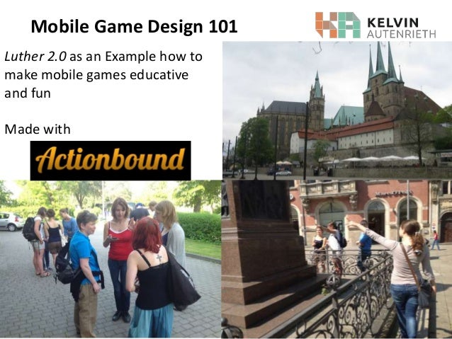 Mobile Game Design 101 Luther 2.0 as an Example how to make mobile games educative and fun Made with