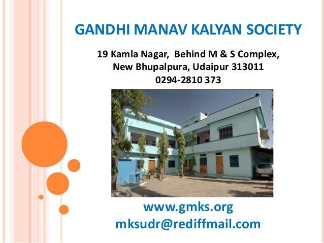 GANDHI MANAV KALYAN SOCIETY19 Kamla Nagar, Behind M & S Complex,New Bhupalpura, Udaipur 3130110294-2810 373www.gmks.orgmks...