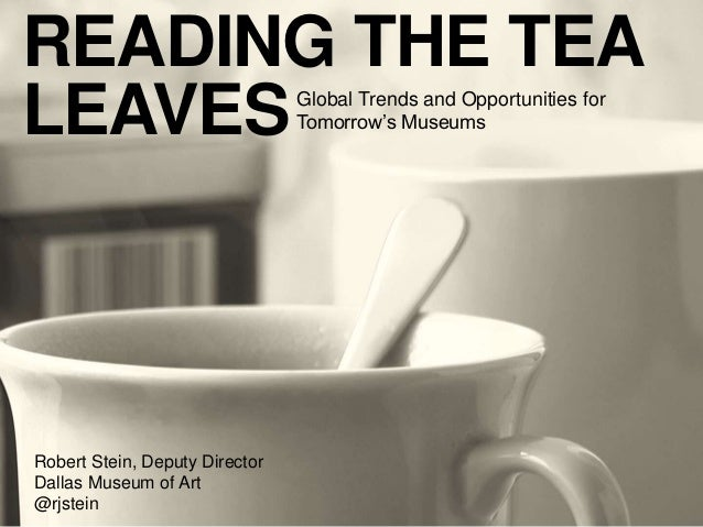 Reading the Tea Leaves: Global Trends and Opportunities for Tomorrow's Museums