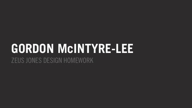 GORDON McINTYRE-LEE  ZEUS JONES DESIGN HOMEWORK