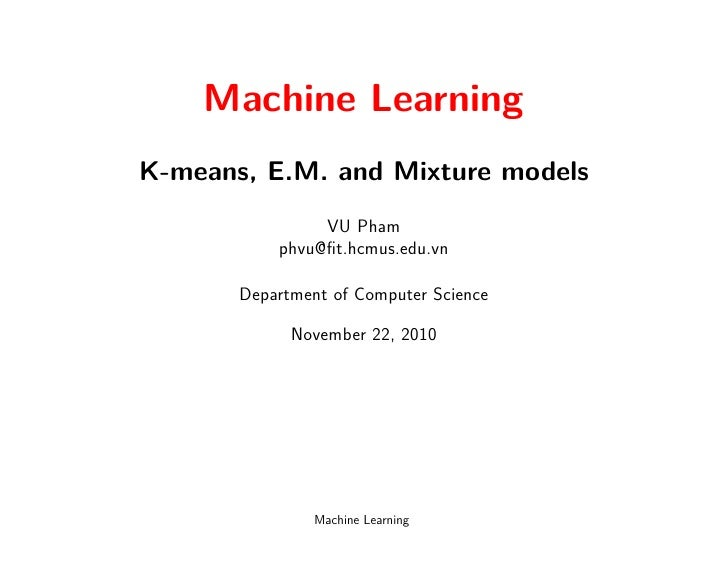 Machine Learning K-means, E.M. and Mixture models              October 12, 2010                 Machine Learning