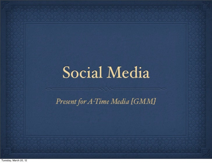 Social Media                        Present for A-Time Media [GMM]Tuesday, March 20, 12